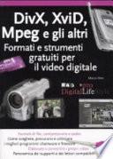Divx  Xvid  Mpeg e gli altri  Formati e strumenti gratuiti per il video digitale