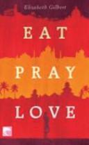 Eat  pray  love oder eine Frau auf der Suche nach allem quer durch Italien  Indien und Indonesien