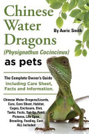 Chinese Water Dragons Care  Habitat  Cages  Enclosure  Diet  Tanks  Facts  Set Up  Food  Pictures  Shedding  Life Span  Breeding  Feeding  Cost All Included  A Complete Owner s Guide