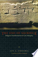 The End of Sacrifice Religious Transformations in Late Antiquity