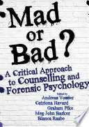 Mad Or Bad   A Critical Approach to Counselling and Forensic Psychology
