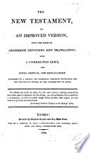 The New Testament In An Improved Version Upon The Basis Of Archbishop Newcome S New Translation With A Corrected Text And Notes Critical And Explanatory Published By A Society For Promoting Christian Knowledge And The Practice Of Virtue By The Distribution Of Books Edited By Thomas Belsham