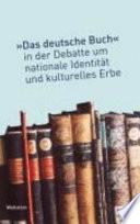 """Das """"deutsche Buch"""" in der Debatte um nationale Identität und kulturelles Erbe"""