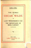The Works of Oscar Wilde  Lady Windermere s fan  The importance of being earnest