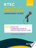 BTEC First Health and Social Care Level 2 Assessment Guide  Unit 3 Effective Communication in Health and Social Care