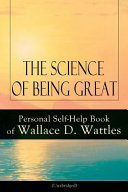 The Science Of Being Great Personal Self Help Book Of Wallace D Wattles Unabridged From One Of The New Thought Pioneers Author Of The Scienc