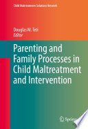 Parenting And Family Processes In Child Maltreatment And Intervention