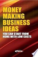 Money Making Business Ideas  You Can Start from Home with Low Costs