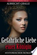 Gefährliche Liebe einer Königin: Historischer Roman