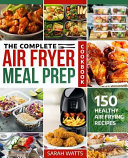 The Complete Air Fryer Meal Prep Cookbook