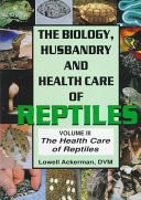 The Biology, Husbandry, and Health Care of Reptiles: Health care of reptiles