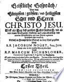 Geistliche Gespr  ch Von dem G  tigisten  gr  sten und heiligisten Gott und Herren Christo Jesu