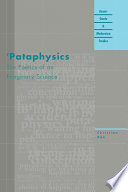 Pataphysics : because of its academic frivolity and hermetic perversity,...
