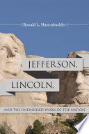 Jefferson  Lincoln  and the Unfinished Work of the Nation