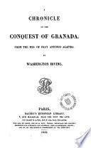 Chronicle of the conquest of Granada from the Mss  of Fray Antonio Agapida