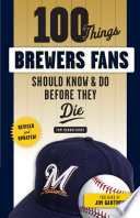 100 Things Brewers Fans Should Know   Do Before They Die