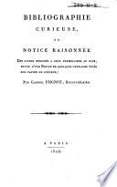 Bibliographie curieuse  ou Notice raisonn   des livres imprim  s    cent exemplaires au plus  suivie d une notice de quelques ouvrages tir  s sur papier de couleur