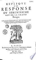 Réplique à la response du sérénissime roy de la Grand Bretagne, par l'illustrissime... cardinal Du Perron...