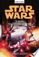 Star Wars  X Wing  Das letzte Gefecht