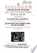 Di Polidoro Virgilio ... de gli inventori delle cose libri otto. Tradotti per M. F. Baldelli, con due tavole ... Nuovamente stampati, etc
