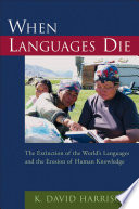 When Languages Die   The Extinction of the World s Languages and the Erosion of Human Knowledge