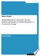 """Mediendispositives Potential und der Reflexionscharakter in Stanley Kubricks """"A Clockwork Orange"""""""