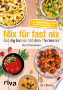 Mix f  r fast nix  G  nstig kochen mit dem Thermomix