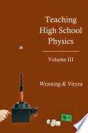 Teaching High School Physics Volume III