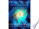 Eschatology: The Revelation Of Jesus Christ : end of times, the antichrist and the...