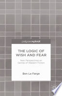 The Logic of Wish and Fear  New Perspectives on Genres of Western Fiction
