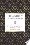 Philosophy For Busy People