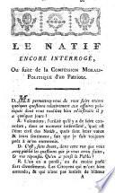 Le Natif interrogé, ou Confession morali-politique d'un Patriote. (Le Natif encore interrogé.).