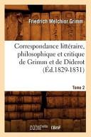 Correspondance Litteraire  Philosophique Et Critique de Grimm Et de Diderot  Tome 2  Ed 1829 1831