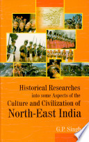 Historical Researches Into Some Aspects of the Culture and Civilization of North-East India