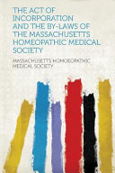 The Act Of Incorporation And The By Laws Of The Massachusetts Homeopathic Medical Society