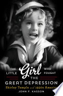 The Little Girl Who Fought the Great Depression  Shirley Temple and 1930s America