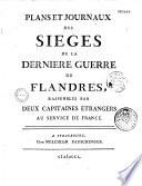Plans et journaux des sièges de la dernière guerre de Flandres, rassemblés par deux capitaines étrangers au service de la France