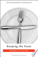 Keeping The Feast : family, and friends, and how all of...