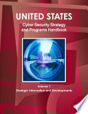 US National Cyber Security Strategy and Programs Handbook Volume 1 Strategic Information and Developments