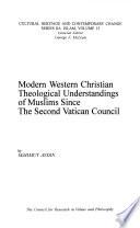 Modern Western Christian Theological Understandings of Muslims Since the Second Vatican Council
