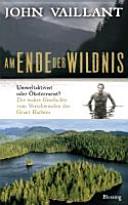 Am Ende der Wildnis   Umweltaktivist oder   koterrorist  Die wahre Geschichte vom Verschwinden des Grant Hadwin