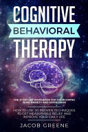 Cognitive Behavioral Therapy: The 21 Day CBT Workbook for Overcoming Fear, Anxiety And Depression: How To Use 30 Proven Techniques To Get Measurable Relief and Improve Your Daily Life