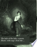 The lady of the lake  a poem  Illustr  with engr  from the designs of R  Westall