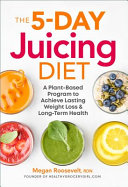The 5 Day Juicing Diet