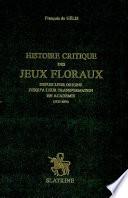 illustration Histoire critique des Jeux floraux, depuis leur origine jusqu'à leur transformation en Académie (1323-1694)