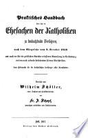 Praktisches Handbuch über das in Ehesachen der Katholiken zu beobachtende Verfahren, nach dm Ehegesetze vom 8. Oktober 1856