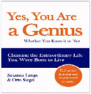 Yes, You Are a Genius - Whether You Know it Or Not: Claiming the Extraordinary Life You Were Born to Live