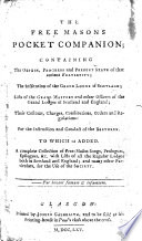The Free Masons Pocket Companion  Containing the Origin  Progress and Present State of that Antient Fraternity  the Institution of the Grand Lodge of Scotland  Lists of the Grand Masters and Other Officers of the Grand Lodges of Scotland and England     To which is Added  A Complete Collection of Free Mason Songs     with Lists of All the Regular Lodges Both in Scotland and England
