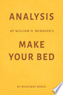 Analysis of William H. McRaven's Make Your Bed by Milkyway Media