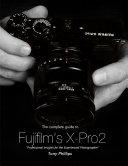 The Complete Guide to Fujifilm s X pro2